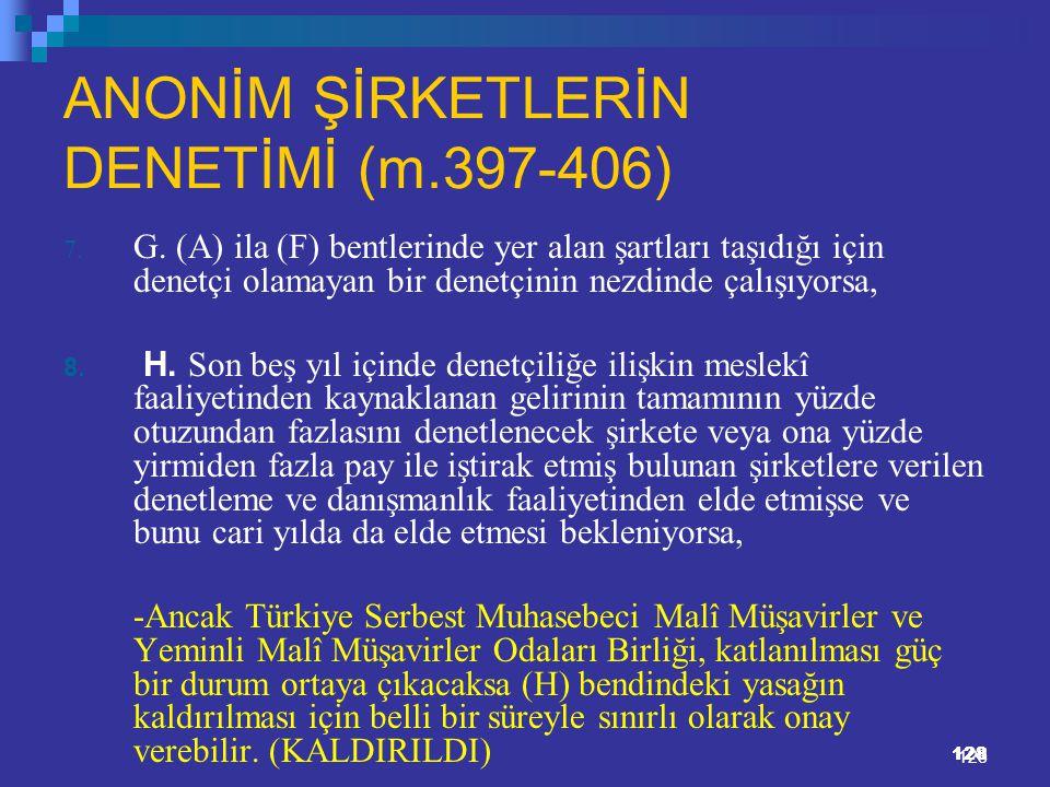 128 ANONİM ŞİRKETLERİN DENETİMİ (m.397-406) 7. G. (A) ila (F) bentlerinde yer alan şartları taşıdığı için denetçi olamayan bir denetçinin nezdinde çal