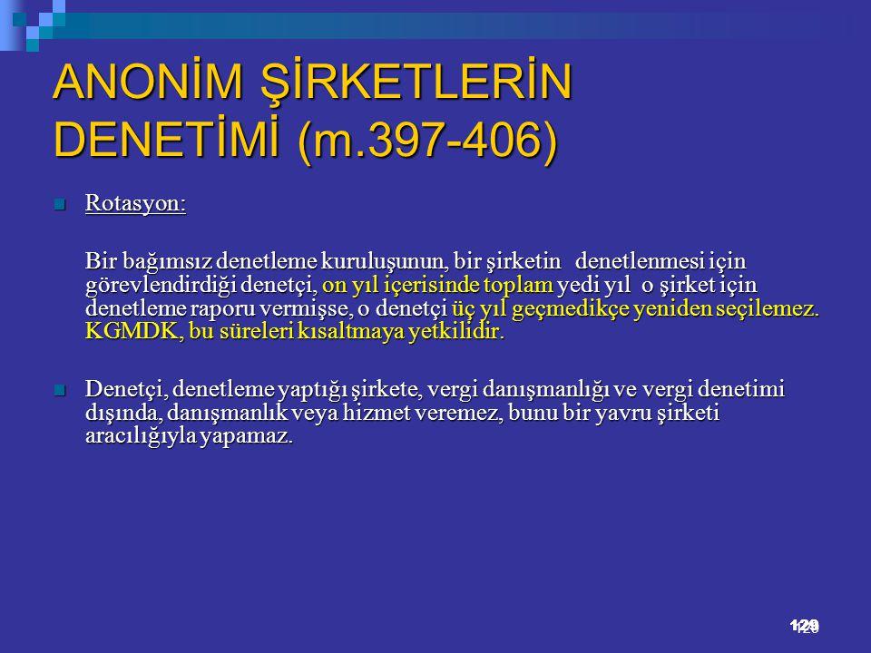 129 ANONİM ŞİRKETLERİN DENETİMİ (m.397-406) Rotasyon: Rotasyon: Bir bağımsız denetleme kuruluşunun, bir şirketin denetlenmesi için görevlendirdiği den