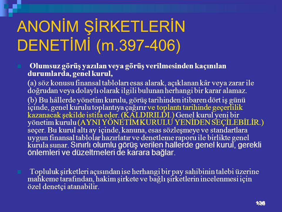 136 ANONİM ŞİRKETLERİN DENETİMİ (m.397-406) Olumsuz görüş yazılan veya görüş verilmesinden kaçınılan durumlarda, genel kurul, (a) söz konusu finansal