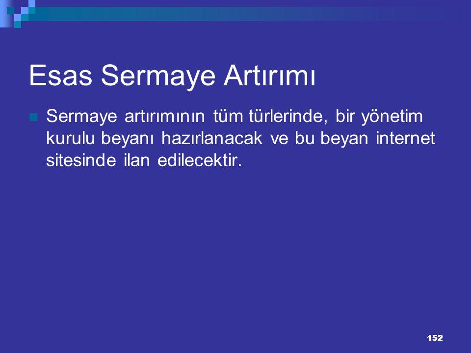 152 152 Esas Sermaye Artırımı Sermaye artırımının tüm türlerinde, bir yönetim kurulu beyanı hazırlanacak ve bu beyan internet sitesinde ilan edilecekt