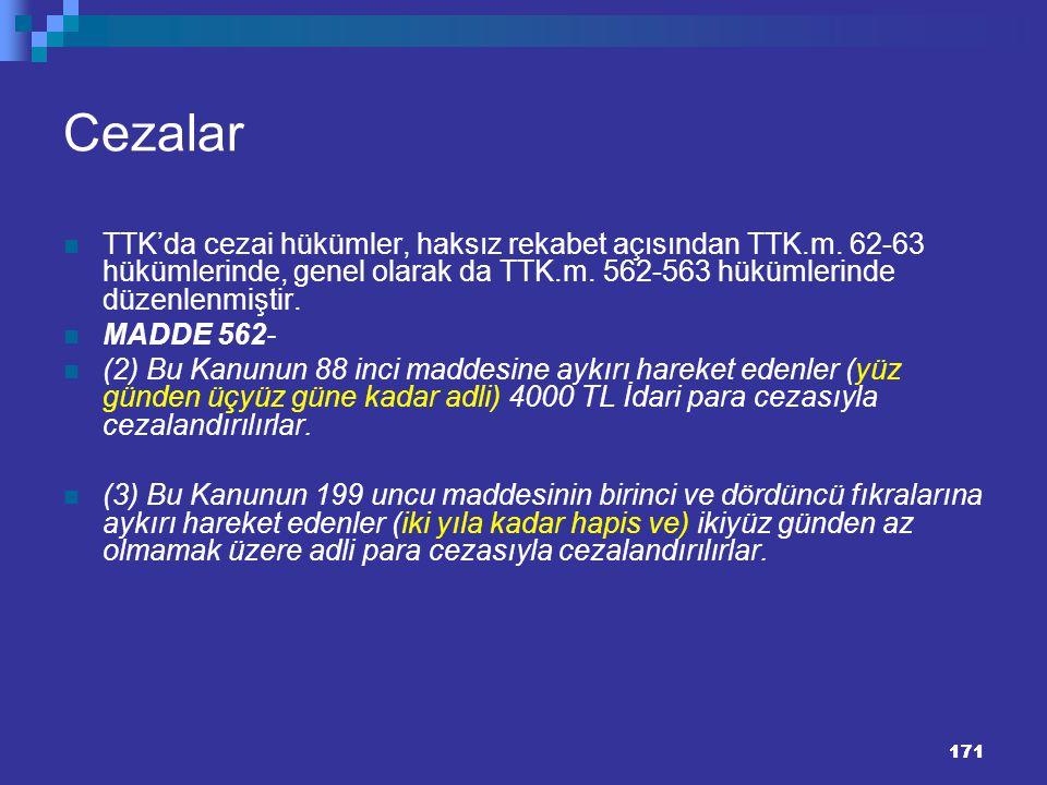 171 Cezalar TTK'da cezai hükümler, haksız rekabet açısından TTK.m. 62-63 hükümlerinde, genel olarak da TTK.m. 562-563 hükümlerinde düzenlenmiştir. MAD