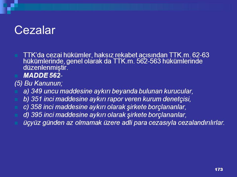 173 Cezalar TTK'da cezai hükümler, haksız rekabet açısından TTK.m. 62-63 hükümlerinde, genel olarak da TTK.m. 562-563 hükümlerinde düzenlenmiştir. MAD