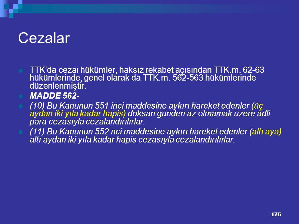 175 Cezalar TTK'da cezai hükümler, haksız rekabet açısından TTK.m. 62-63 hükümlerinde, genel olarak da TTK.m. 562-563 hükümlerinde düzenlenmiştir. MAD