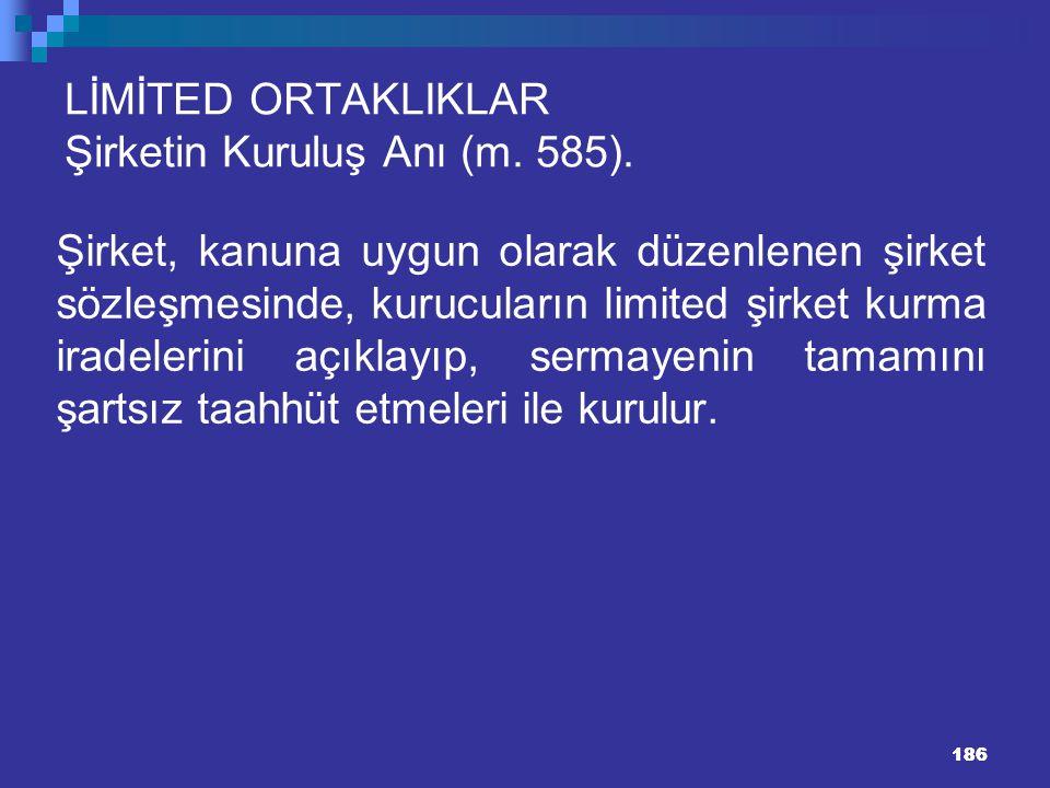 186 LİMİTED ORTAKLIKLAR Şirketin Kuruluş Anı (m. 585). Şirket, kanuna uygun olarak düzenlenen şirket sözleşmesinde, kurucuların limited şirket kurma i