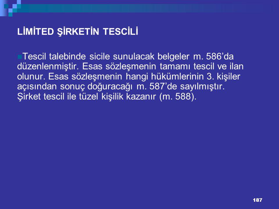 187 LİMİTED ŞİRKETİN TESCİLİ Tescil talebinde sicile sunulacak belgeler m. 586'da düzenlenmiştir. Esas sözleşmenin tamamı tescil ve ilan olunur. Esas