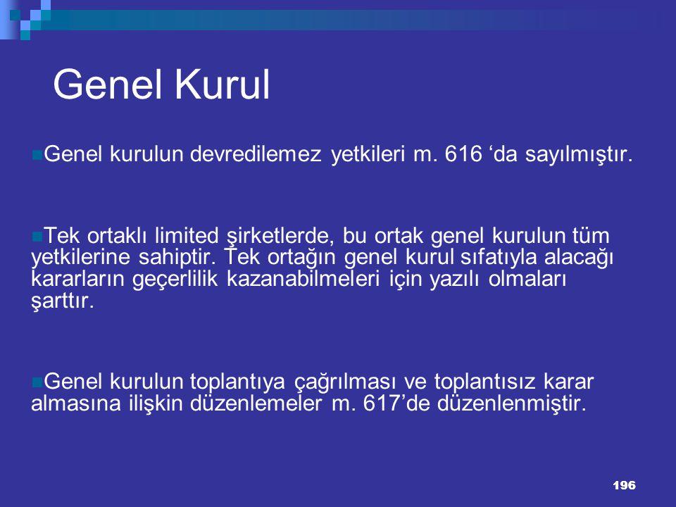 196 Genel Kurul Genel kurulun devredilemez yetkileri m. 616 'da sayılmıştır. Tek ortaklı limited şirketlerde, bu ortak genel kurulun tüm yetkilerine s