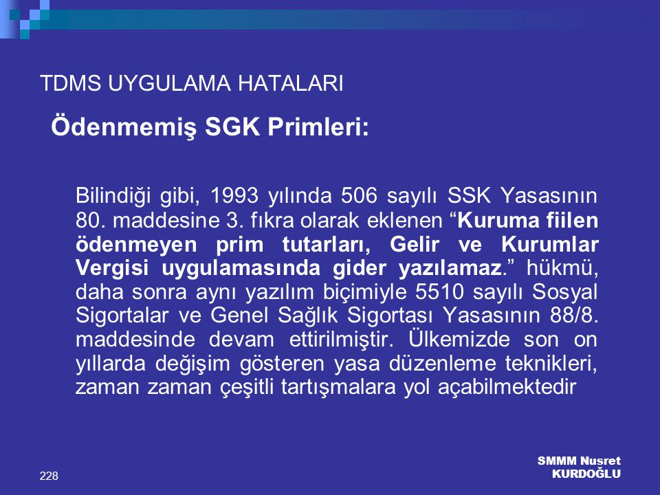 SMMM Nusret KURDOĞLU 228 TDMS UYGULAMA HATALARI Ödenmemiş SGK Primleri: Bilindiği gibi, 1993 yılında 506 sayılı SSK Yasasının 80. maddesine 3. fıkra o