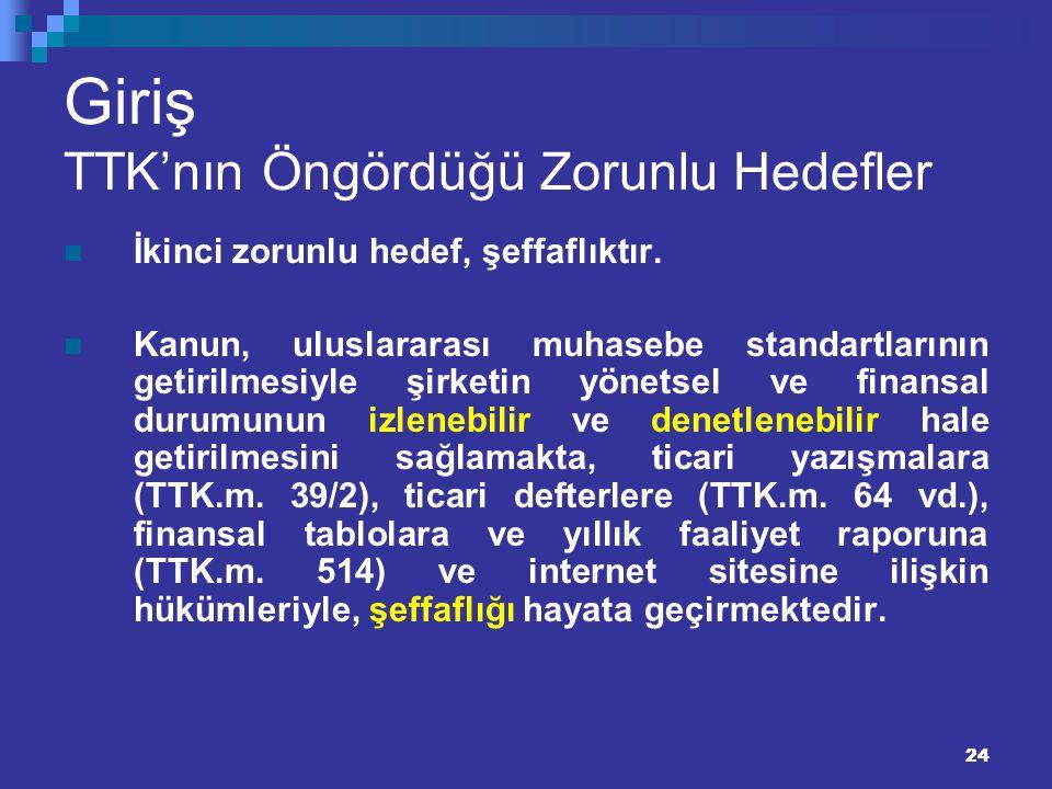 24 Giriş TTK'nın Öngördüğü Zorunlu Hedefler İkinci zorunlu hedef, şeffaflıktır. Kanun, uluslararası muhasebe standartlarının getirilmesiyle şirketin y
