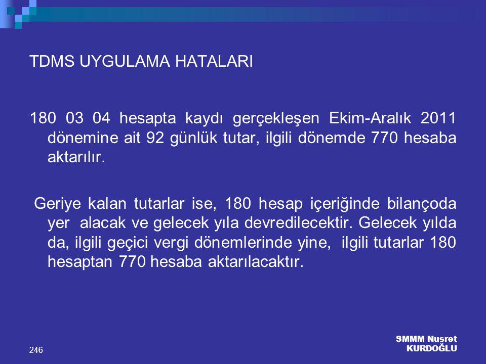 SMMM Nusret KURDOĞLU 246 TDMS UYGULAMA HATALARI 180 03 04 hesapta kaydı gerçekleşen Ekim-Aralık 2011 dönemine ait 92 günlük tutar, ilgili dönemde 770