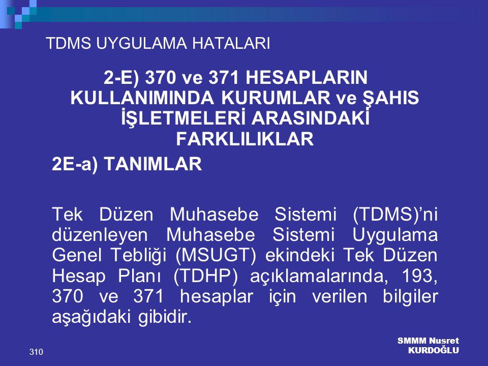 SMMM Nusret KURDOĞLU 310 TDMS UYGULAMA HATALARI 2-E) 370 ve 371 HESAPLARIN KULLANIMINDA KURUMLAR ve ŞAHIS İŞLETMELERİ ARASINDAKİ FARKLILIKLAR 2E-a) TA