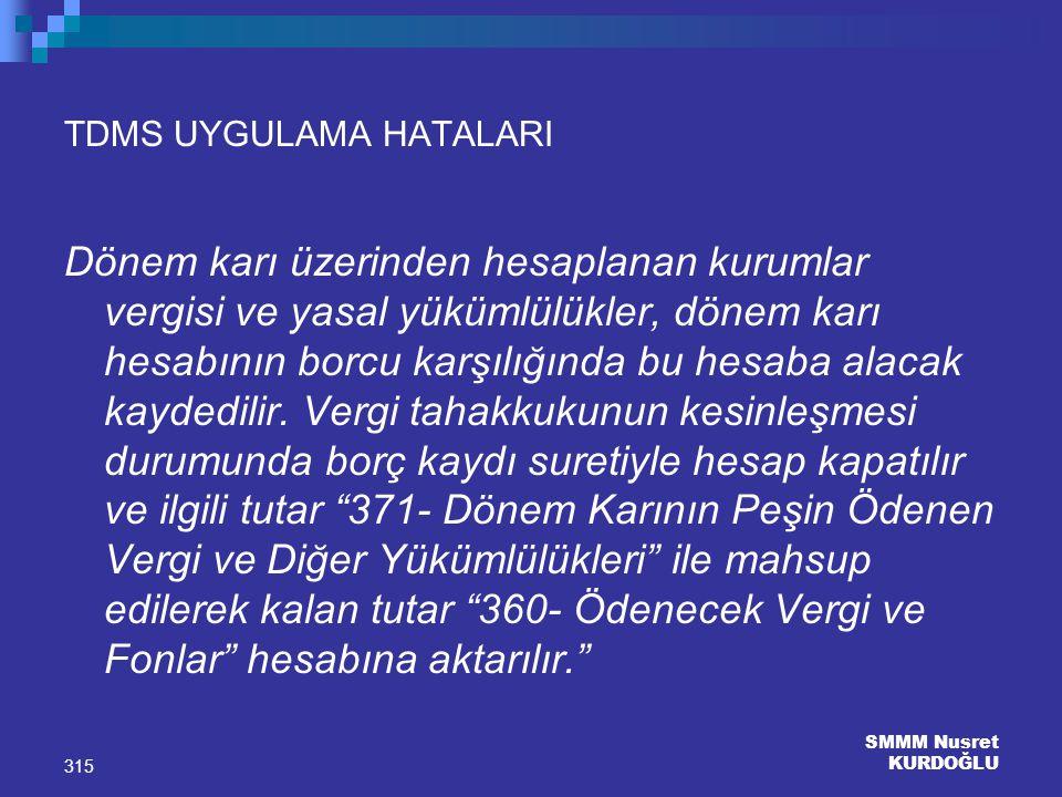 SMMM Nusret KURDOĞLU 315 TDMS UYGULAMA HATALARI Dönem karı üzerinden hesaplanan kurumlar vergisi ve yasal yükümlülükler, dönem karı hesabının borcu ka