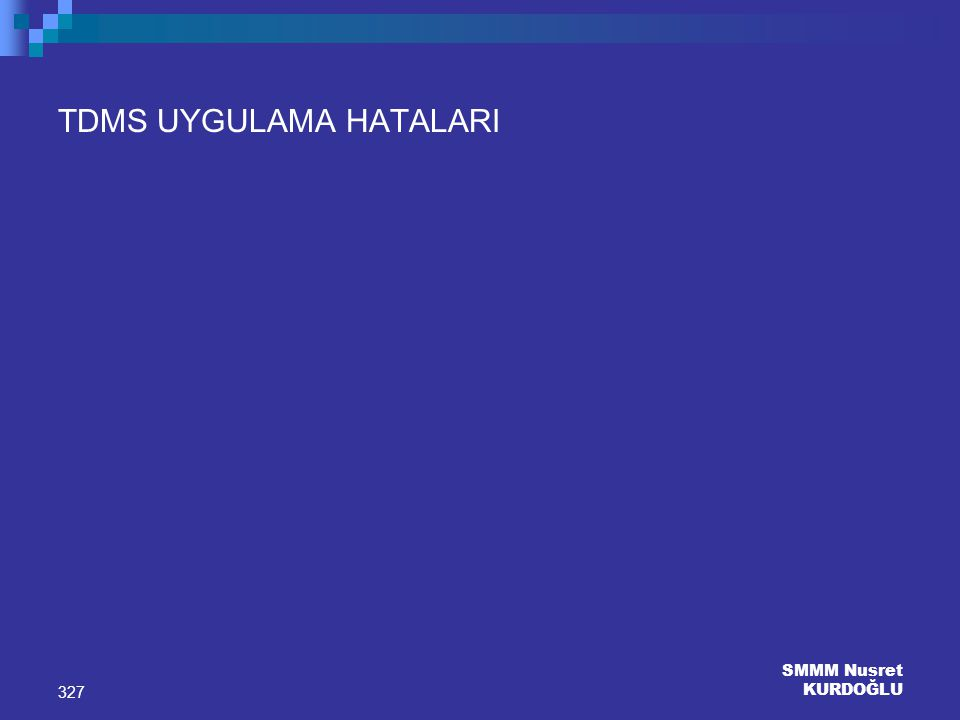 SMMM Nusret KURDOĞLU 327 TDMS UYGULAMA HATALARI