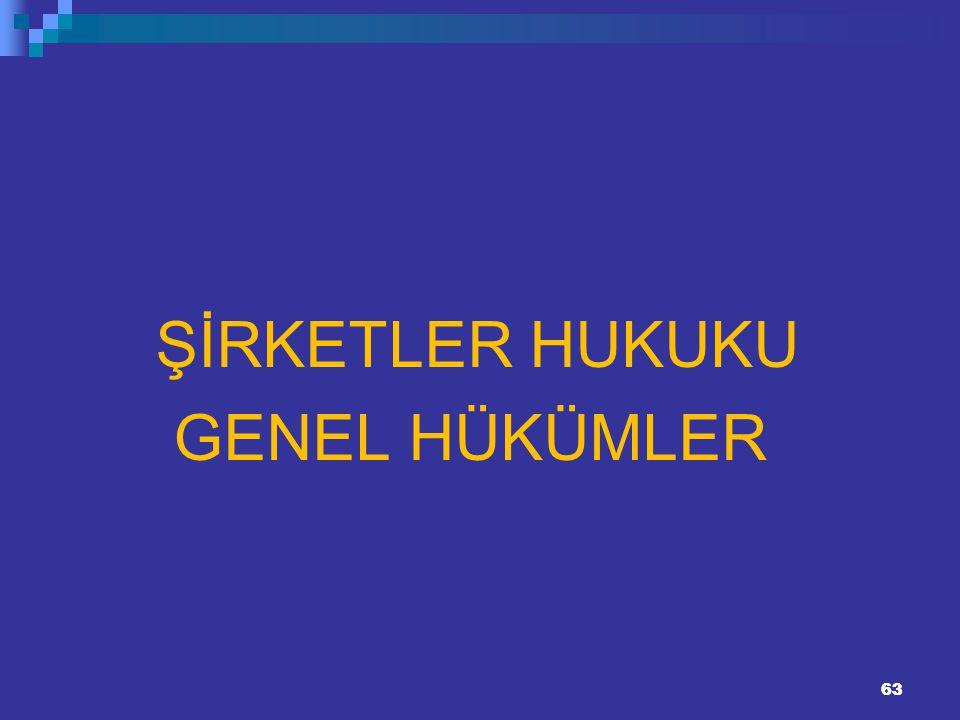 63 ŞİRKETLER HUKUKU GENEL HÜKÜMLER