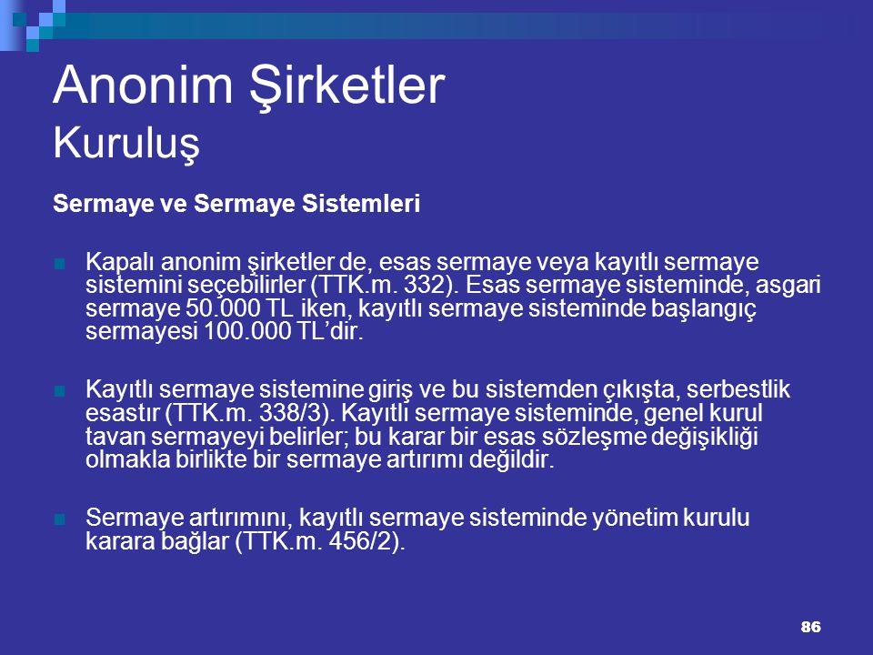 86 Anonim Şirketler Kuruluş Sermaye ve Sermaye Sistemleri Kapalı anonim şirketler de, esas sermaye veya kayıtlı sermaye sistemini seçebilirler (TTK.m.