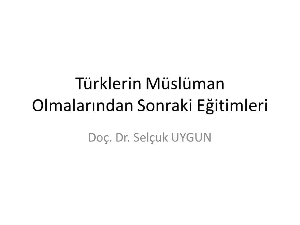 Türklerin Müslüman Olmalarından Sonraki Eğitimleri Doç. Dr. Selçuk UYGUN