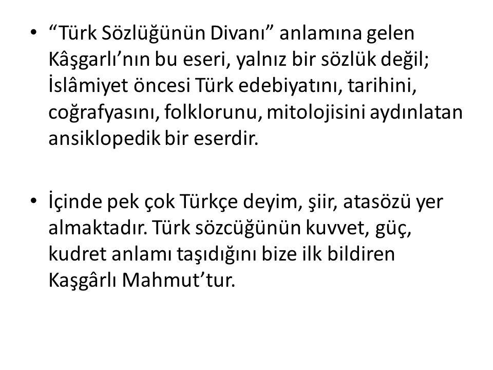 """""""Türk Sözlüğünün Divanı"""" anlamına gelen Kâşgarlı'nın bu eseri, yalnız bir sözlük değil; İslâmiyet öncesi Türk edebiyatını, tarihini, coğrafyasını, fol"""