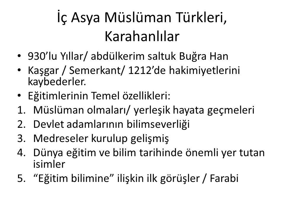İç Asya Müslüman Türkleri, Karahanlılar 930'lu Yıllar/ abdülkerim saltuk Buğra Han Kaşgar / Semerkant/ 1212'de hakimiyetlerini kaybederler. Eğitimleri