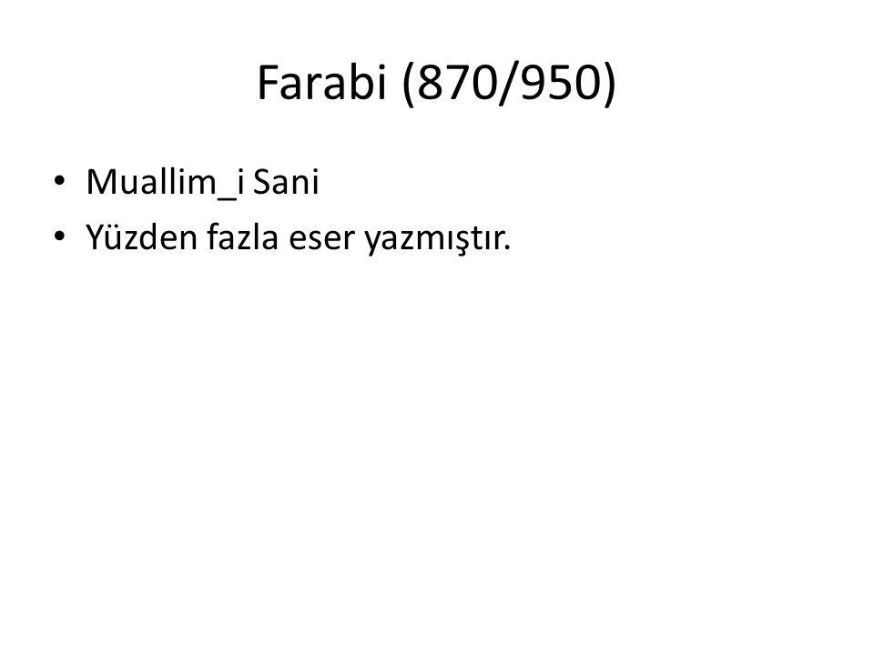 Farabi (870/950) Muallim_i Sani Yüzden fazla eser yazmıştır.