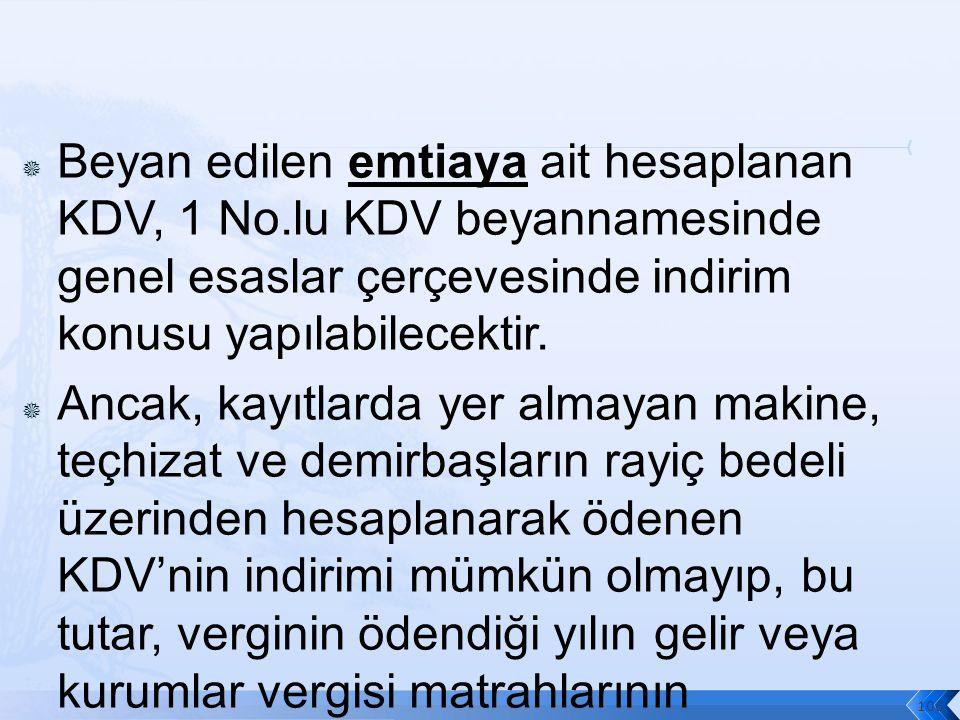  Beyan edilen emtiaya ait hesaplanan KDV, 1 No.lu KDV beyannamesinde genel esaslar çerçevesinde indirim konusu yapılabilecektir.