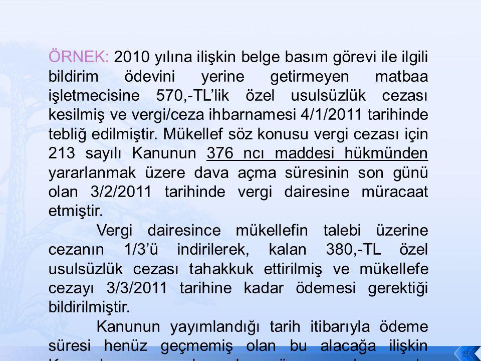 ÖRNEK: 2010 yılına ilişkin belge basım görevi ile ilgili bildirim ödevini yerine getirmeyen matbaa işletmecisine 570,-TL'lik özel usulsüzlük cezası kesilmiş ve vergi/ceza ihbarnamesi 4/1/2011 tarihinde tebliğ edilmiştir.