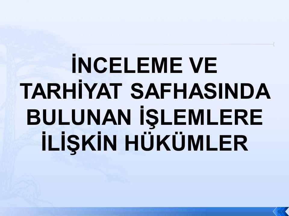 İNCELEME VE TARHİYAT SAFHASINDA BULUNAN İŞLEMLERE İLİŞKİN HÜKÜMLER 50