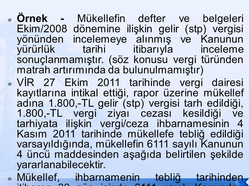  Örnek - Mükellefin defter ve belgeleri Ekim/2008 dönemine ilişkin gelir (stp) vergisi yönünden incelemeye alınmış ve Kanunun yürürlük tarihi itibarıyla inceleme sonuçlanmamıştır.