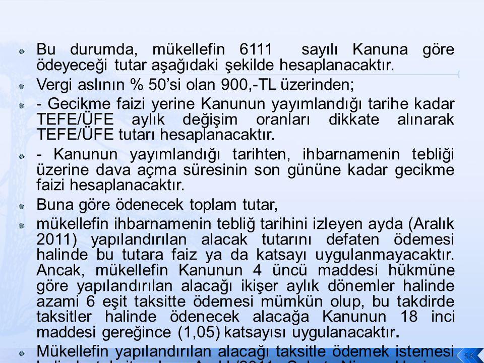  Bu durumda, mükellefin 6111 sayılı Kanuna göre ödeyeceği tutar aşağıdaki şekilde hesaplanacaktır.