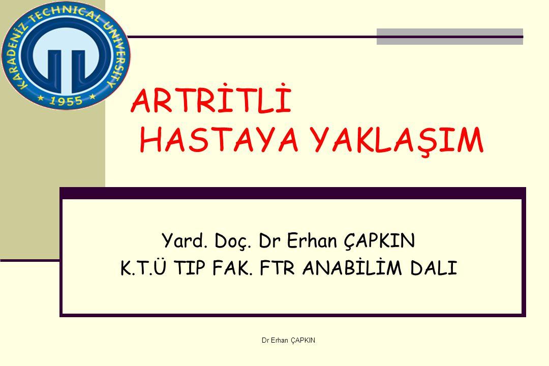 Dr Erhan ÇAPKIN ARTRİTLİ HASTAYA YAKLAŞIM Yard. Doç. Dr Erhan ÇAPKIN K.T.Ü TIP FAK. FTR ANABİLİM DALI
