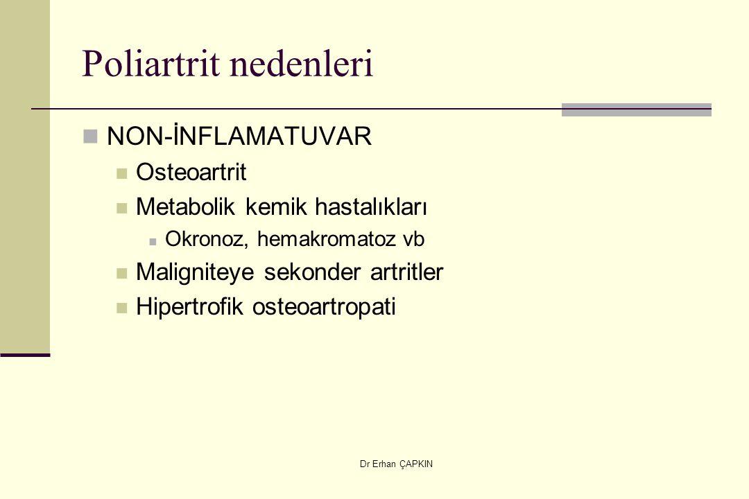 Dr Erhan ÇAPKIN Poliartrit nedenleri NON-İNFLAMATUVAR Osteoartrit Metabolik kemik hastalıkları Okronoz, hemakromatoz vb Maligniteye sekonder artritler Hipertrofik osteoartropati