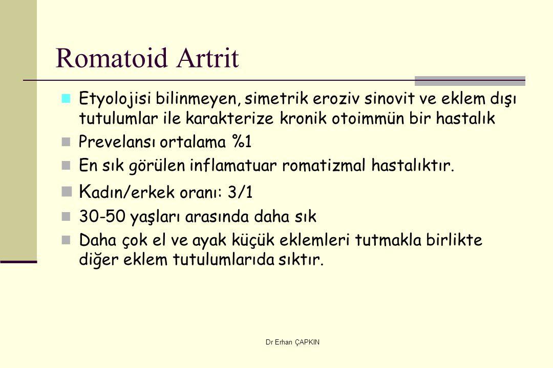 Dr Erhan ÇAPKIN Romatoid Artrit Etyolojisi bilinmeyen, simetrik eroziv sinovit ve eklem dışı tutulumlar ile karakterize kronik otoimmün bir hastalık P