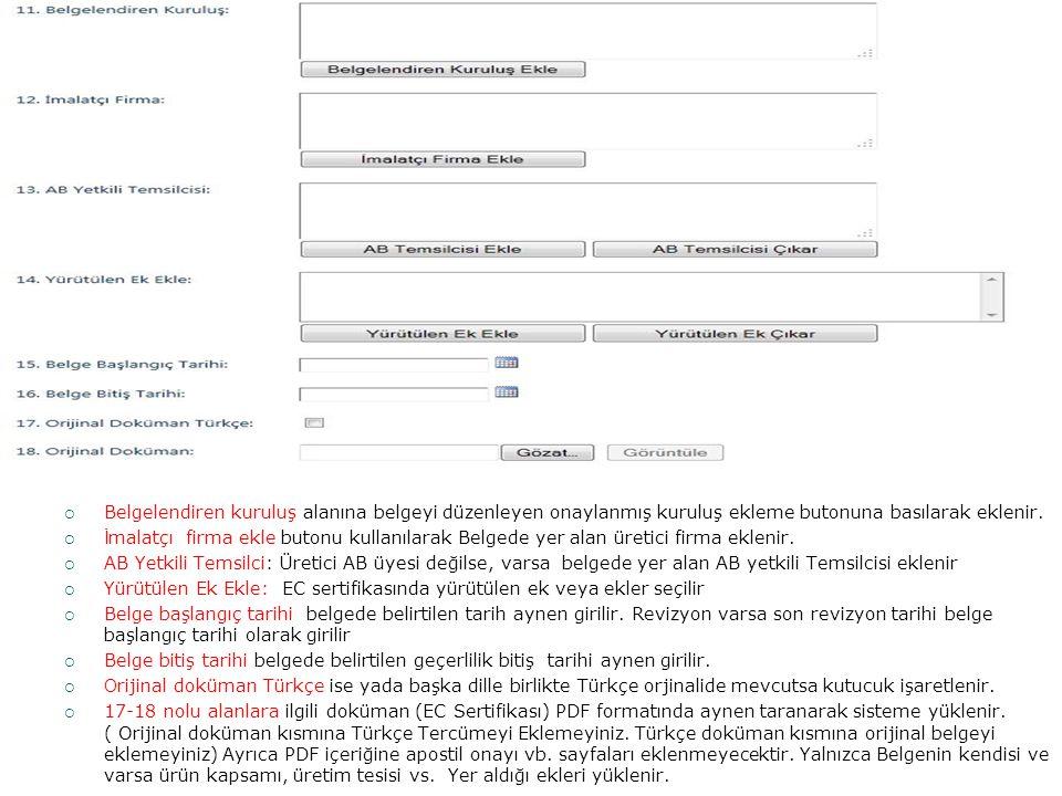  Belgelendiren kuruluş alanına belgeyi düzenleyen onaylanmış kuruluş ekleme butonuna basılarak eklenir.  İ malatçı firma ekle butonu kullanılarak Be