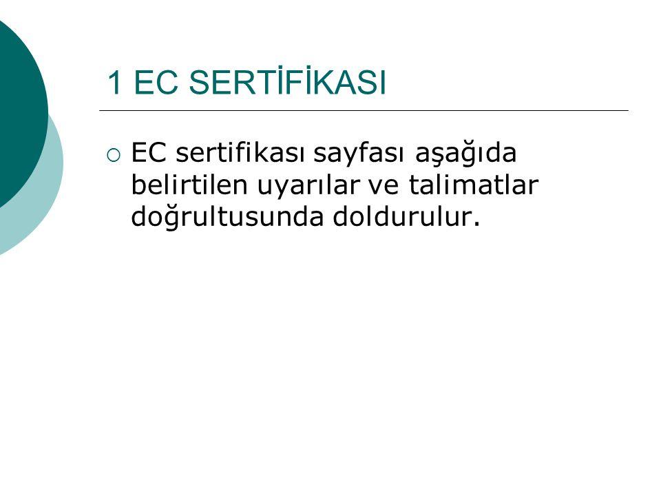 1 EC SERTİFİKASI  EC sertifikası sayfası aşağıda belirtilen uyarılar ve talimatlar doğrultusunda doldurulur.