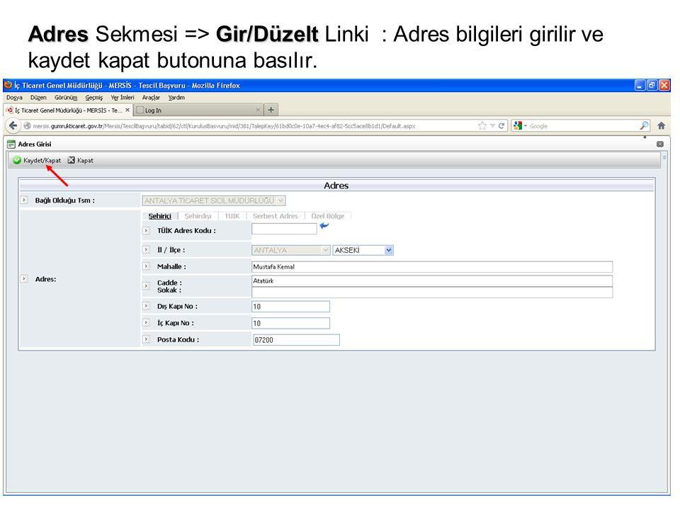 AdresGir/Düzelt Adres Sekmesi => Gir/Düzelt Linki : Adres bilgileri girilir ve kaydet kapat butonuna basılır.