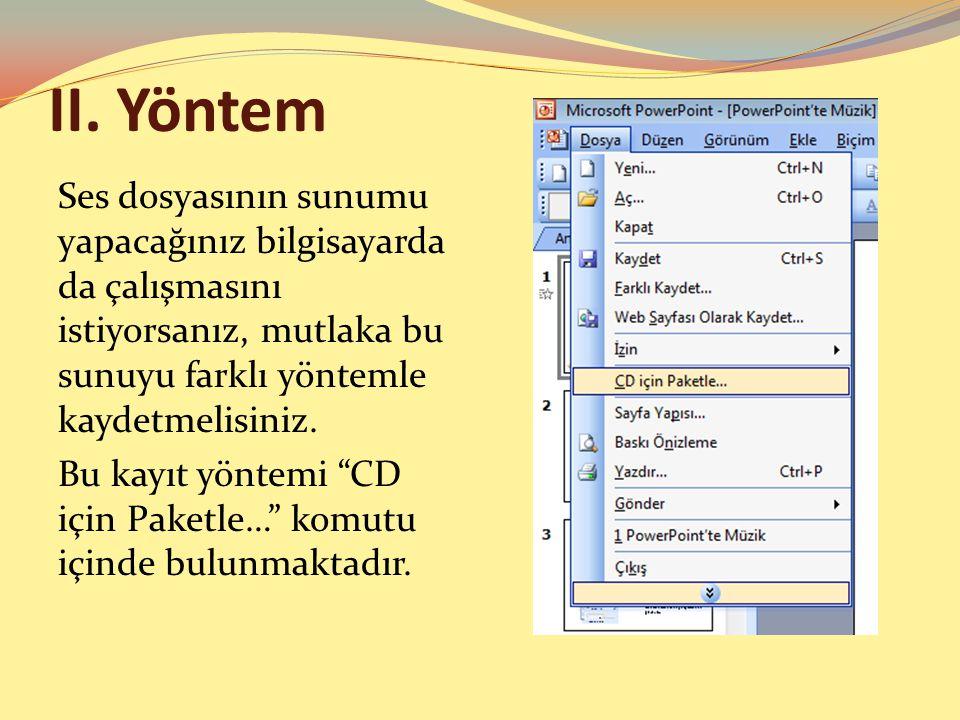 II. Yöntem Ses dosyasının sunumu yapacağınız bilgisayarda da çalışmasını istiyorsanız, mutlaka bu sunuyu farklı yöntemle kaydetmelisiniz. Bu kayıt yön