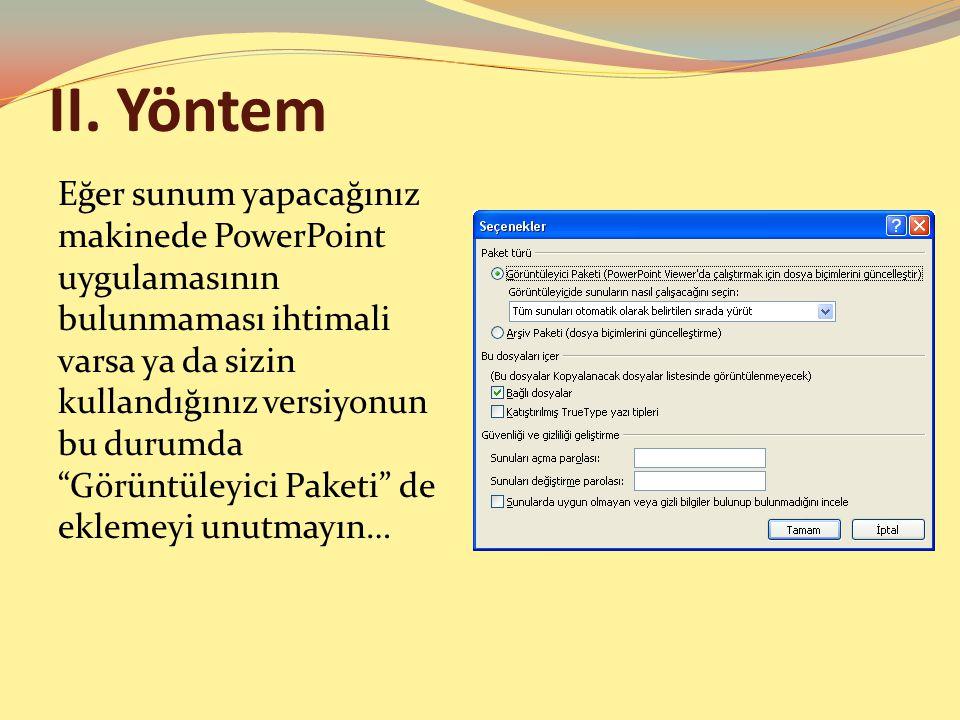 """II. Yöntem Eğer sunum yapacağınız makinede PowerPoint uygulamasının bulunmaması ihtimali varsa ya da sizin kullandığınız versiyonun bu durumda """"Görünt"""