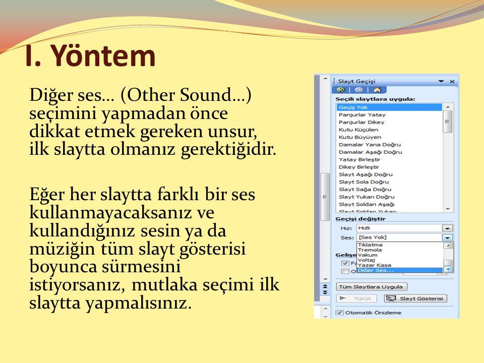 I. Yöntem Diğer ses… (Other Sound…) seçimini yapmadan önce dikkat etmek gereken unsur, ilk slaytta olmanız gerektiğidir. Eğer her slaytta farklı bir s