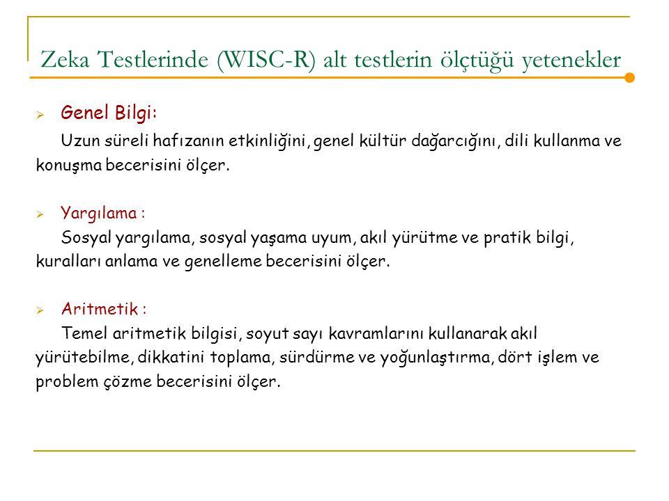 Zeka Testlerinde (WISC-R) alt testlerin ölçtüğü yetenekler  Genel Bilgi: Uzun süreli hafızanın etkinliğini, genel kültür dağarcığını, dili kullanma ve konuşma becerisini ölçer.