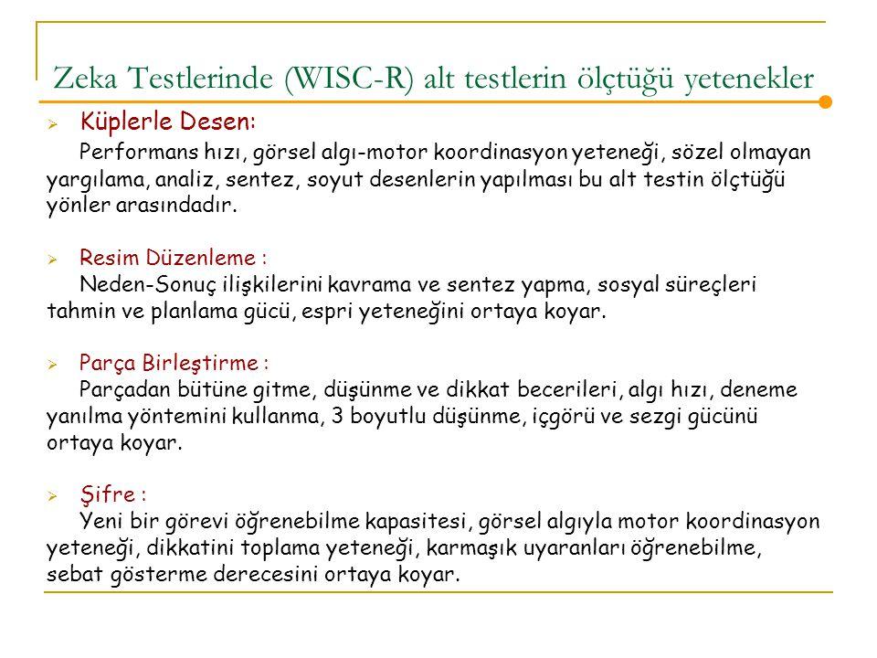 Zeka Testlerinde (WISC-R) alt testlerin ölçtüğü yetenekler  Küplerle Desen: Performans hızı, görsel algı-motor koordinasyon yeteneği, sözel olmayan yargılama, analiz, sentez, soyut desenlerin yapılması bu alt testin ölçtüğü yönler arasındadır.