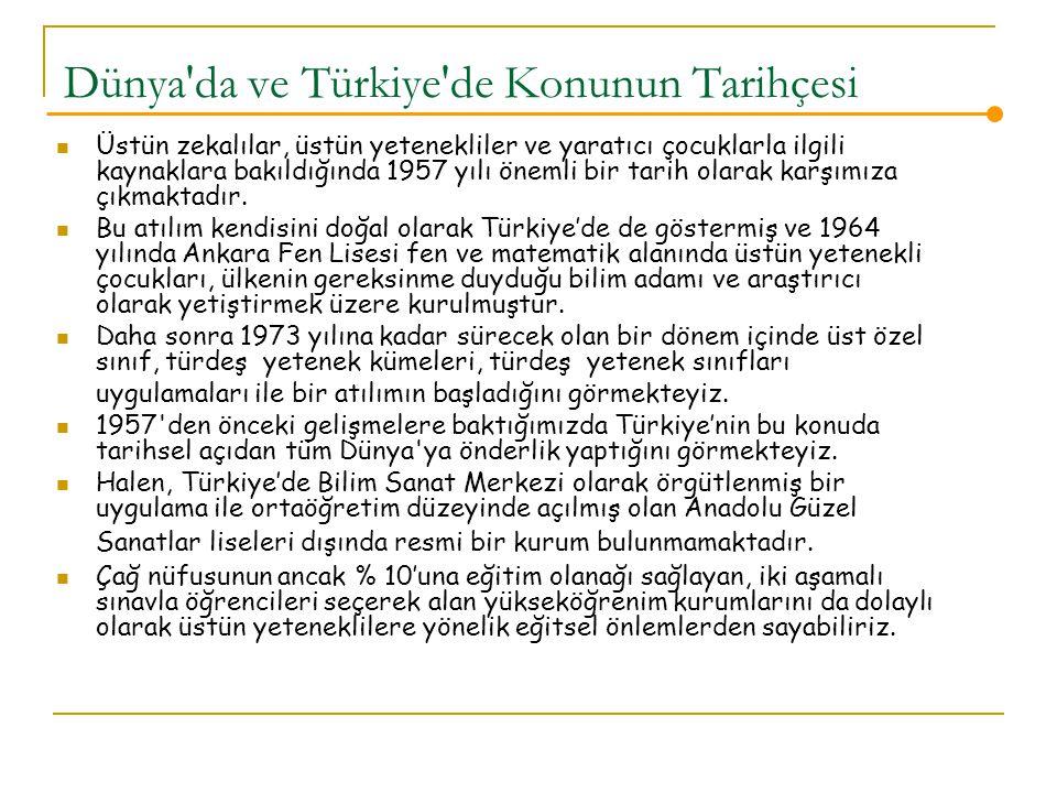 Dünya da ve Türkiye de Konunun Tarihçesi Üstün zekalılar, üstün yetenekliler ve yaratıcı çocuklarla ilgili kaynaklara bakıldığında 1957 yılı önemli bir tarih olarak karşımıza çıkmaktadır.