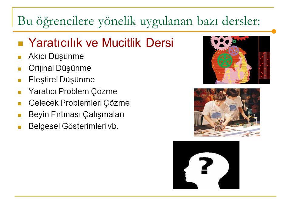 Bu öğrencilere yönelik uygulanan bazı dersler: Yaratıcılık ve Mucitlik Dersi Akıcı Düşünme Orijinal Düşünme Eleştirel Düşünme Yaratıcı Problem Çözme Gelecek Problemleri Çözme Beyin Fırtınası Çalışmaları Belgesel Gösterimleri vb.