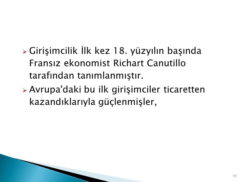  Girişimcilik İlk kez 18. yüzyılın başında Fransız ekonomist Richart Canutillo tarafından tanımlanmıştır.  Avrupa'daki bu ilk girişimciler ticarette