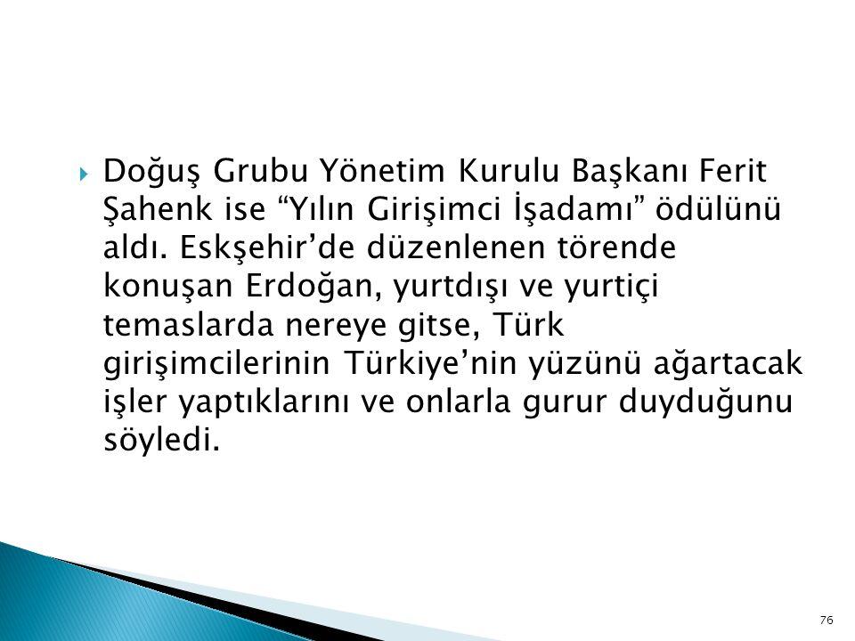 """ Doğuş Grubu Yönetim Kurulu Başkanı Ferit Şahenk ise """"Yılın Girişimci İşadamı"""" ödülünü aldı. Eskşehir'de düzenlenen törende konuşan Erdoğan, yurtdışı"""