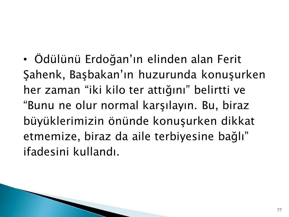 """Ödülünü Erdoğan'ın elinden alan Ferit Şahenk, Başbakan'ın huzurunda konuşurken her zaman """"iki kilo ter attığını"""" belirtti ve """"Bunu ne olur normal karş"""