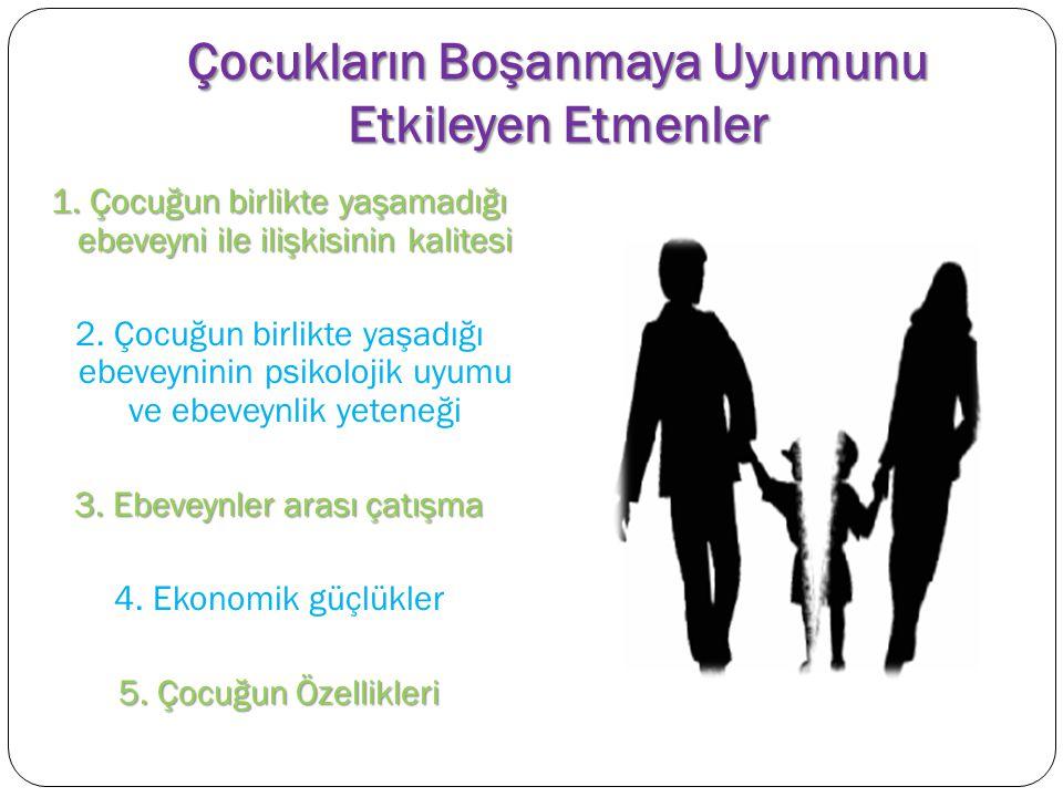 Çocukların Boşanmaya Uyumunu Etkileyen Etmenler 1. Çocuğun birlikte yaşamadığı ebeveyni ile ilişkisinin kalitesi 2. Çocuğun birlikte yaşadığı ebeveyni
