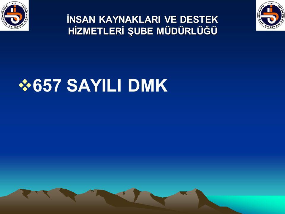 İNSAN KAYNAKLARI VE DESTEK HİZMETLERİ ŞUBE MÜDÜRLÜĞÜ  657 SAYILI DMK