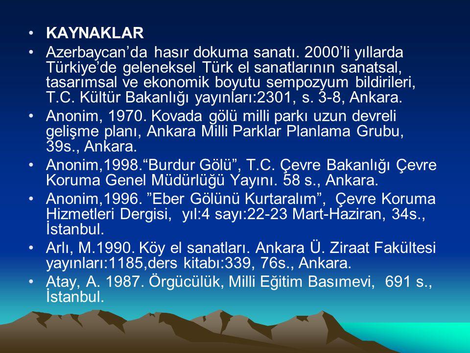 KAYNAKLAR Azerbaycan'da hasır dokuma sanatı. 2000'li yıllarda Türkiye'de geleneksel Türk el sanatlarının sanatsal, tasarımsal ve ekonomik boyutu sempo