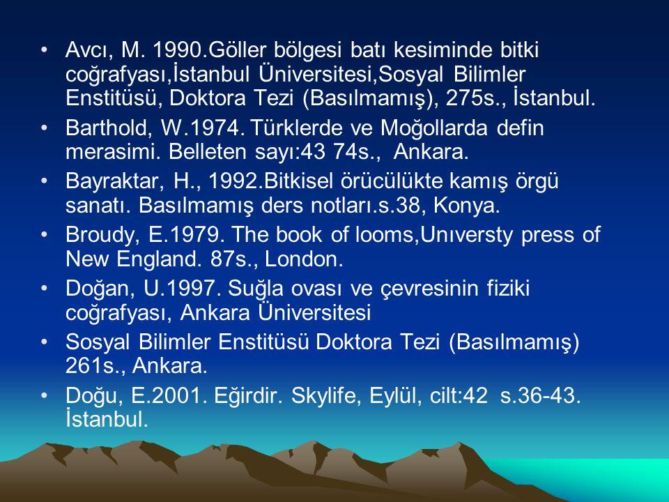Avcı, M. 1990.Göller bölgesi batı kesiminde bitki coğrafyası,İstanbul Üniversitesi,Sosyal Bilimler Enstitüsü, Doktora Tezi (Basılmamış), 275s., İstanb