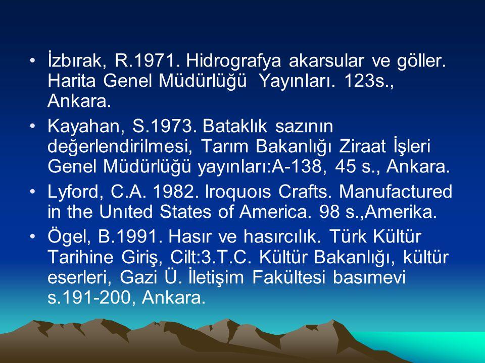 İzbırak, R.1971. Hidrografya akarsular ve göller. Harita Genel Müdürlüğü Yayınları. 123s., Ankara. Kayahan, S.1973. Bataklık sazının değerlendirilmesi