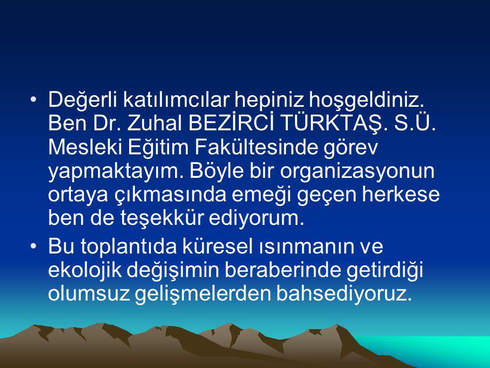 Değerli katılımcılar hepiniz hoşgeldiniz. Ben Dr. Zuhal BEZİRCİ TÜRKTAŞ. S.Ü. Mesleki Eğitim Fakültesinde görev yapmaktayım. Böyle bir organizasyonun