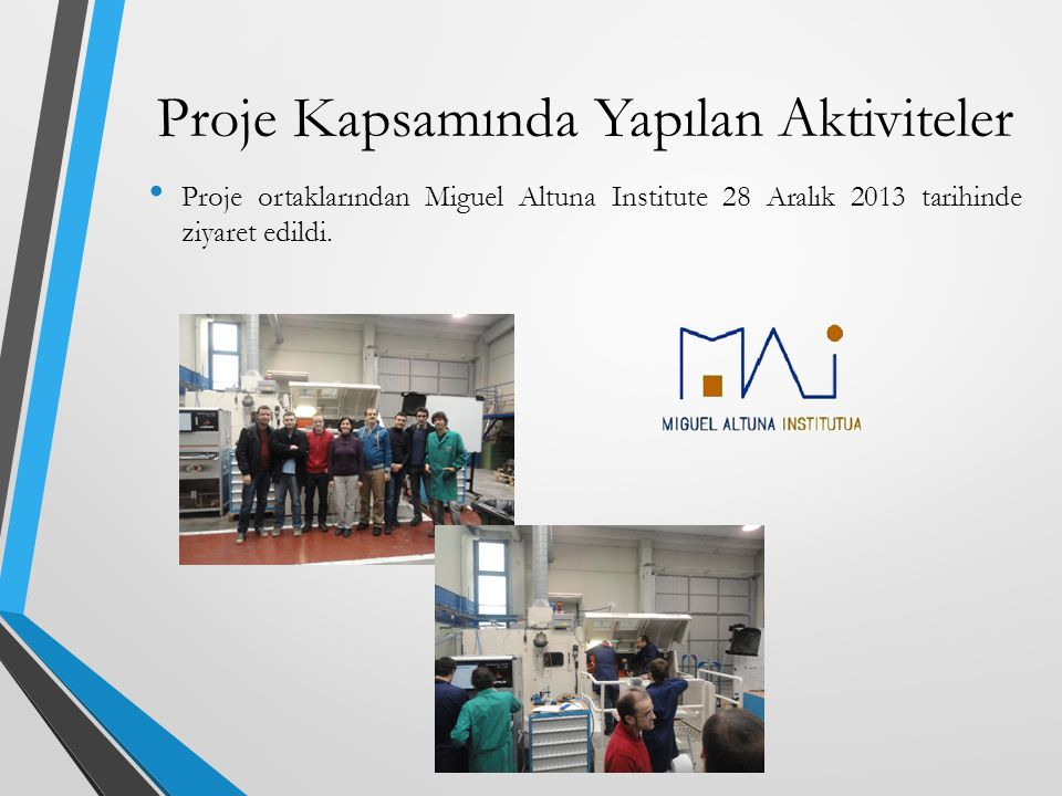 Proje ortaklarından Miguel Altuna Institute 28 Aralık 2013 tarihinde ziyaret edildi. Proje Kapsamında Yapılan Aktiviteler